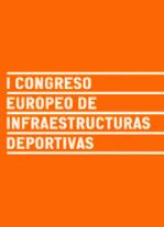 I Congreso Europeo de Infraestructuras Deportivas